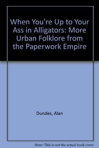 9780814318669: When You're Up to Your Ass in Alligators: More Urban Folklore from the Paperwork Empire