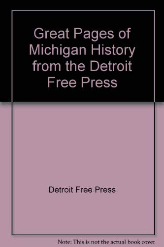 Great Pages of Michigan History from the: Detroit Free Press