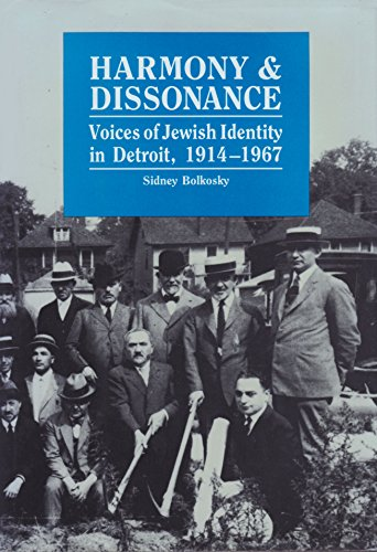Harmony and Dissonance: Voices of Jewish Identity in Detroit, 1914-1967: Bolkosky, Sidney M.