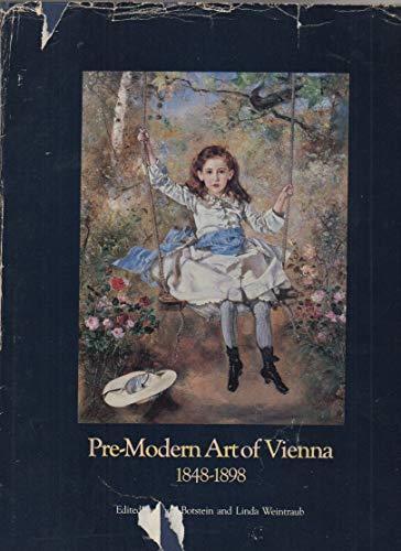 Pre-Modern Art of Vienna, 1848-1898: Botstein, Leon; Weintraub, Linda