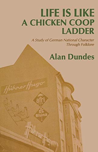 Life is Like a Chicken Coop Ladder: A Study of German National Character through Folklore (0814320384) by Dundes, Alan