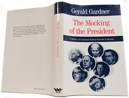 9780814320563: The Mocking of the President: History of Campaign Humor from Ike to Ronnie (Humor in life & letters)