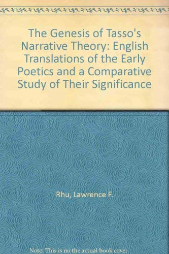 The Genesis of Tasso's Narrative Theory: English Translations of the Early Poetics and a ...