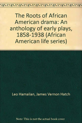 The Roots of African American Drama: An Anthology of Early Plays, 1858-1938
