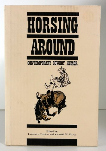 Horsing Around: Contemporary Cowboy Humor (Humor in Life and Letters Series): Clayton, Lawrence