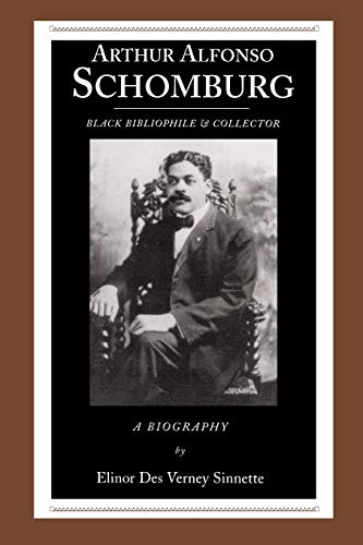 Arthur Alfonso Schomburg: Black Bibliophile & Collector (African American Life): Sinnette, ...