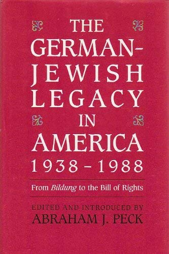 The German-Jewish Legacy in America 1938-1988: From: Peck, Abraham J.,