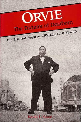 9780814322901: Orvie: The Dictator of Dearborn : The Rise and Reign of Orville L. Hubbard (Great Lakes Books)