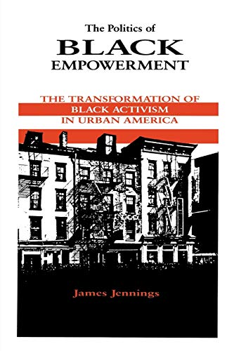 The Politics of Black Empowerment: The Transformation of Black Activism in Urban America (African ...
