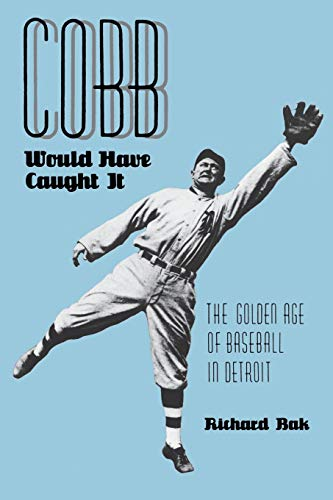 Cobb Would Have Caught It: The Golden Age of Baseball in Detroit.
