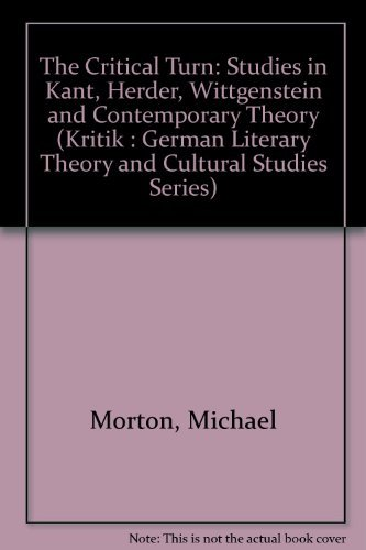 9780814323762: The Critical Turn: Studies in Kant, Herder, Wittgenstein, and Contemporary Theory (Kritik : German Literary Theory and Cultural Studies Series)