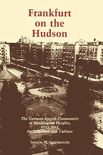 Frankfurt on the Hudson: The German Jewish Community of Washington Heights, 1933-1983, Its ...