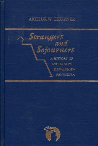 9780814323953: Strangers and Sojourners: A History of Michigan's Keweenaw Peninsula (Great Lakes Books Series)