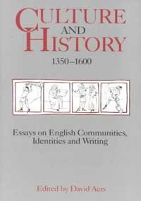 Culture and History, 1350-1600: Essays on English Communities, Identities and Writing: Aers, David ...