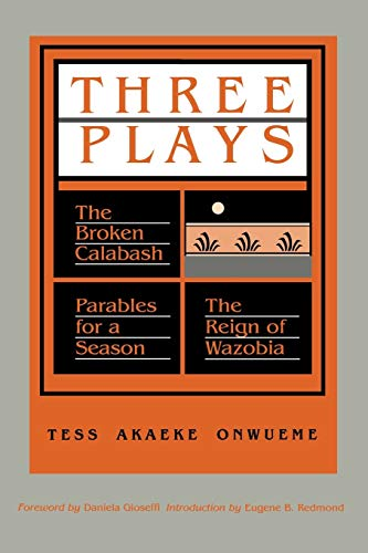 9780814324455: Three Plays: The Broken Calabash / Parables for a Season / The Reign of Wazobia (African American Life)