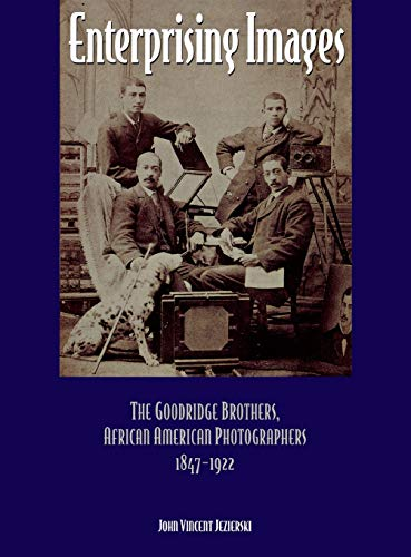 9780814324516: Enterprising Images: The Goodridge Brothers, African American Photographers, 1847-1922 (Great Lakes Books Series)