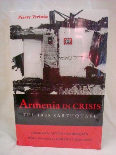 Armenia in Crisis: The 1988 Earthquake: Pierre Verluise; Levon