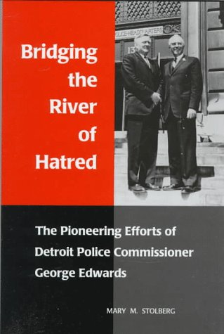 9780814325728: Bridging the River of Hatred: The Pioneering Efforts of Detroit Police Commissioner George Edwards (Great Lakes Books Series)