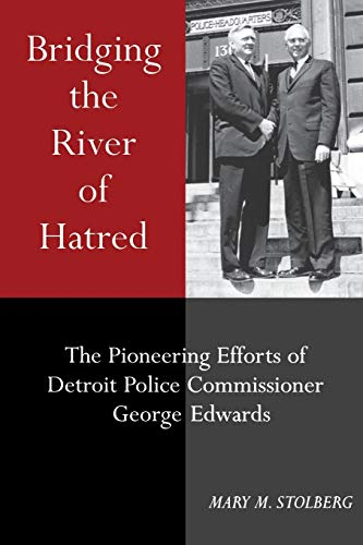 9780814325735: Bridging the River of Hatred: The Pioneering Efforts of Detroit Police Commissioner George Edwards (Great Lakes Books Series)