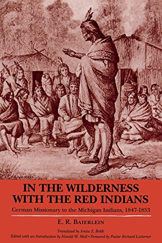 In the Wilderness with the Red Indians German Missionary to the Michigan Indians 1847 1853: E R ...
