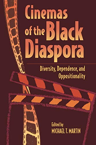 Cinemas of the Black Diaspora: Diversity, Dependence,: Martin, Michael T.