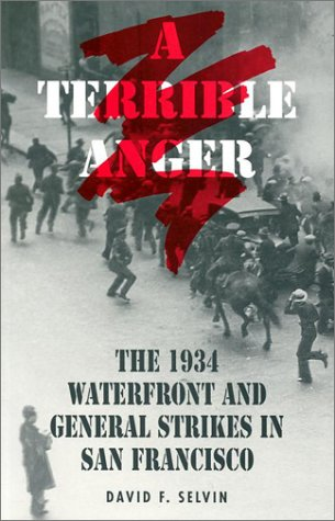 A Terrible Anger: The 1934 Waterfront and General Strikes in San Francisco: Selvin, David
