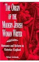 9780814326138: The Origin of the Modern Jewish Woman Writer: Romance and Reform in Victorian England
