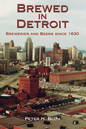 9780814326619: Brewed in Detroit: Breweries and Beers Since 1830 (Great Lakes Books Series)