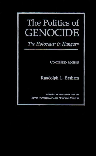 The Politics of Genocide: The Holocaust in Hungary (0814326900) by Randolph L. Braham