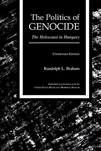 The Politics of Genocide: The Holocaust in Hungary, Condensed Edition (0814326919) by Randolph L. Braham
