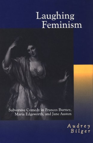 9780814327227: Laughing Feminism: Subversive Comedy in Frances Burney, Maria Edgeworth, and Jane Austen (Humor in Life and Letters Series)