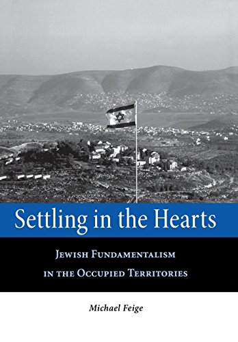 Settling in the Hearts: Jewish Fundamentalism in the Occupied Territories (Raphael Patai Series in ...