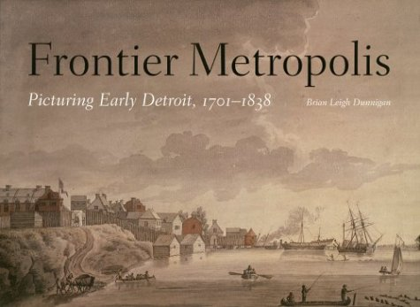 9780814327678: Frontier Metropolis: Picturing Early Detroit, 1701-1838 (Great Lakes Books Series)