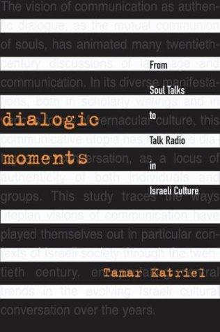 Dialogic Moments: From Soul Talks to Talk: Katriel, Tamar