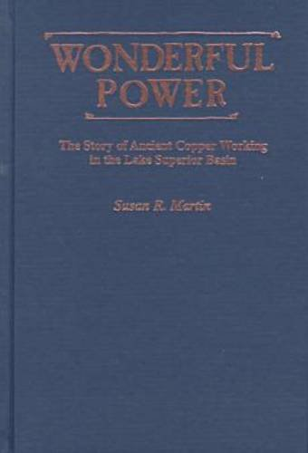 9780814328064: Wonderful Power: The Story of Ancient Copper Working in the Lake Superior Basin (Great Lakes Books Series)