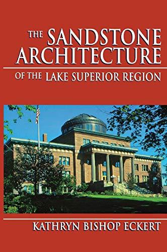 Sandstone Architecture of the Lake Superior Region, The -: Kathryn Bishop Eckert