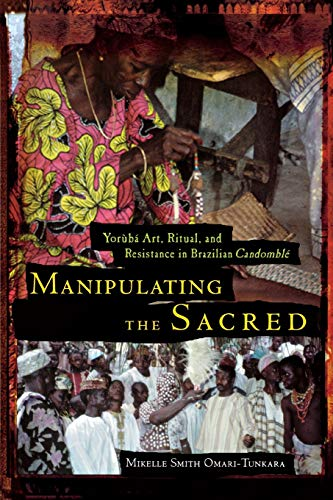 9780814328521: Manipulating the Sacred: Yoruba Art, Ritual and Resistance in Brazilian Candomble (African American Life Series)