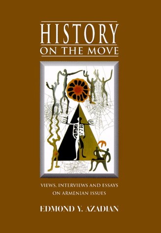 History on the Move: Views, Interviews and Essays on Armenian Issues: Azadian, Edmond Y.