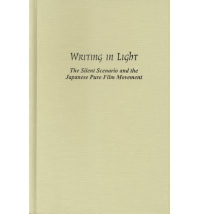 9780814329269: Writing in Light: The Silent Scenario and the Japanese Pure Film Movement (Contemporary Film & Television)