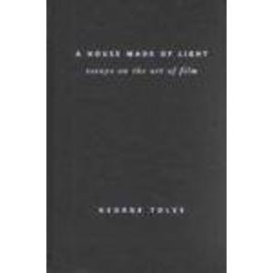 A house made of light : essays on the art of film.: Toles, George E.