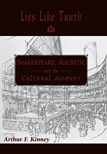 Lies Like Truth: Shakespeare, Macbeth, and the Cultural Moment: Kinney, Arthur F.