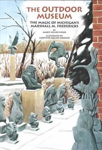 The Outdoor Museum: The Magic of Michigan's Marshall M. Fredericks (Great Lakes Books Series) (9780814329696) by Marcy Heller Fisher; Christine Collins Woomer
