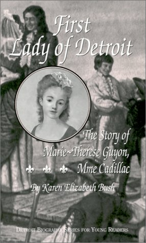 First Lady of Detroit: The Story of Marie-Therese Guyon, Mme Cadillac