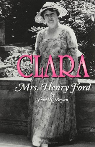 Clara: Mrs. Henry Ford: Bryan, Ford R.