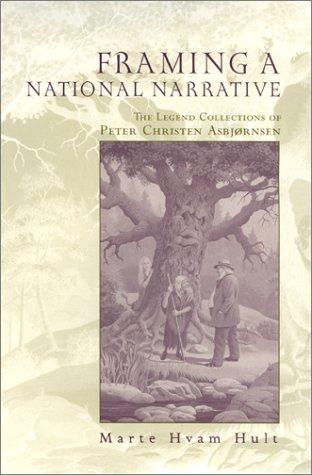 Framing a National Narrative: The Legend Collections of Peter Christen Asbjornsen: Hult, Marte Hvam