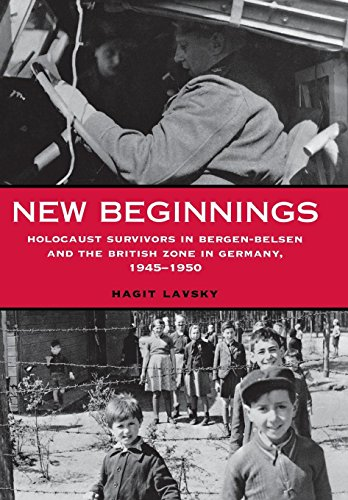 New Beginnings - Holocaust Survivors in Bergen-Belsen and the British Zone in Germany, 1945-1950: ...
