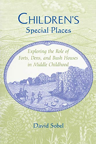 9780814330265: Children's Special Places: Exploring the Role of Forts, Dens and Bush Houses in Middle Childhood (Child and the City)