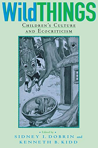 Wild Things: Children's Culture and Ecocriticism (Landscapes: Kidd, Kenneth B.