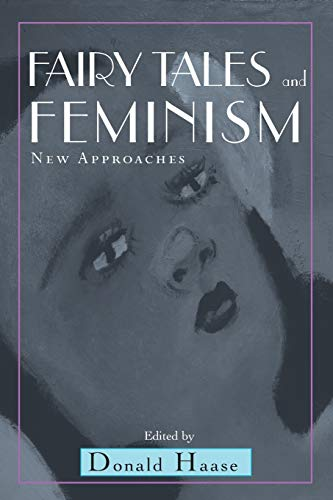 Fairy Tales and Feminism: New Approaches (Series: Haase, Donald [Editor];