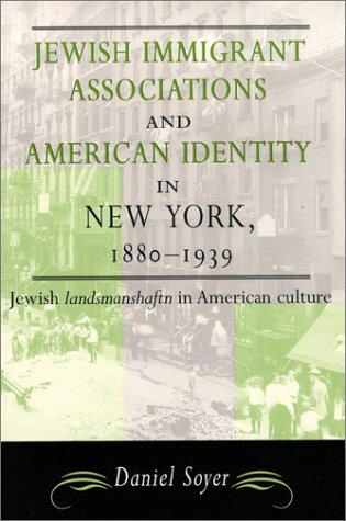 9780814330326: Jewish Immigrant Associations and American Identity in New York, 1880-1939: Jewish 'Landsmanshaftn' in American Culture (American Jewish Civilization Series)
